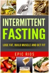 Intermittent Fasting Lose Fat Build Muscle And Get Fit