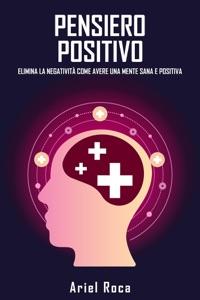 Il pensiero positivo elimina la negatività come avere una mente sana e positiva Book Cover
