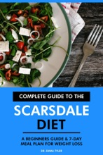 Complete Guide To The Scarsdale Diet: A Beginners Guide & 7-Day Meal Plan For Weight Loss
