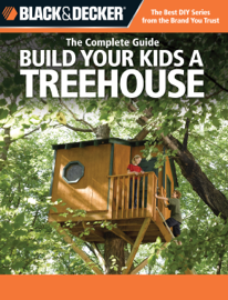 Black & Decker The Complete Guide: Build Your Kids a Treehouse