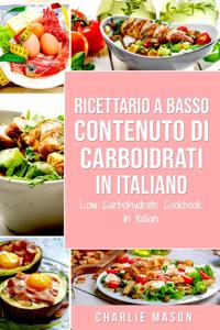 Ricettario A Basso Contenuto Di Carboidrati In italiano/ Low Carbohydrate Cookbook In Italian Libro Cover