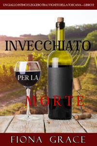 Invecchiato per la Morte (Un Giallo Intimo tra i Vigneti della Toscana—Libro 2) Book Cover