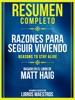 Resumen Completo: Razones Para Seguir Viviendo (Reasons To Stay Alive) - Basado En El Libro De Matt Haig