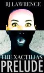 The Xactilias Prelude: A Thriller
