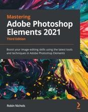 Mastering Adobe Photoshop Elements 2021