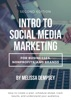 Intro To Social Media Marketing For Businesses, Nonprofits, And Brands - Second Edition