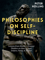 Peter Hollins - Philosophies on Self-Discipline: Lessons from History's Greatest Thinkers on How to Start, Endure, Finish, & Achieve artwork