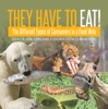 They Have To Eat! : The Different Types Of Consumers In A Food Web  Science Of Living Things Grade 4  Children's Science & Nature Books