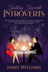 Dating Secrets For Introverts - How To Eliminate Dating Fear Anxiety And Shyness By Instantly Raising Your Charm And Confidence With These Simple Techniques
