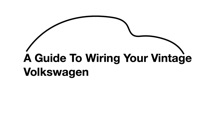 A Guide To Wiring Your Vintage Volkswagen
