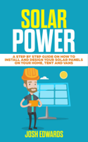 Josh Edwards - Solar Power: A Step By Step Guide On How To Install and Design Your Solar Panels On Your Home, Tent and Vans artwork