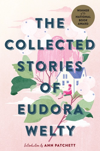 Eudora Welty - The Collected Stories of Eudora Welty