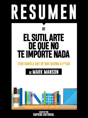Sapiens Editorial - El Sutil Arte De Que No Te Importe Nada (The Subtle Art Of Not Giving A F*ck) - Resumen Del Libro De Mark Manson