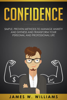 James W. Williams - Confidence: Simple, Proven Methods to Manage Anxiety and Shyness, and Transform Your Personal and Professional Life artwork