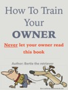 How To Train Your OWNER