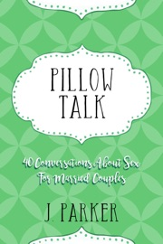 Pillow Talk 40 Conversations About Sex For Married Couples