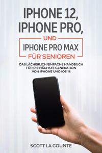 iPhone 12, iPhone Pro, und iPhone Pro Max Für Senioren: Das Lächerlich Einfache Handbuch Für Die Nächste Generation Von iPhone Und iOS 14 Buch-Cover