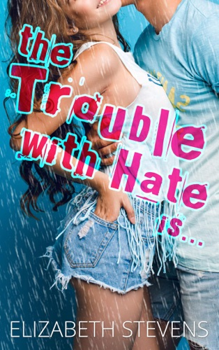 Elizabeth Stevens - The Trouble with Hate Is...