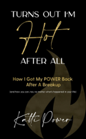 Katti Power - Turns Out I'm Hot After All: How I Got My Power Back After a Breakup (And How You Can, Too, No Matter What's Happened In Your Life) artwork