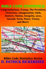 Bible Code Statistics: Congratulations, Trump, The President, Victorious, Inauguration, Oath, Restore, Nation, Integrity, 2021, Second, Term, Peace, Treaty, And More!