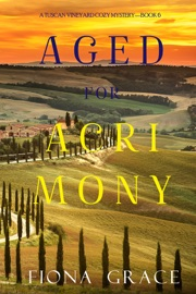 Aged for Acrimony (A Tuscan Vineyard Cozy Mystery—Book 6) PDF Download