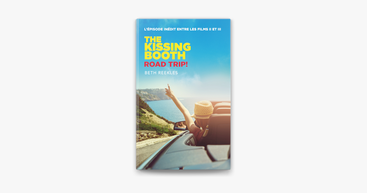 The Kissing Booth Road Trip L Episode Inedit Entre Les Films Ii Et Iii On Apple Books