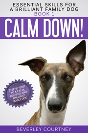 Calm Down Step By Step To A Calm Relaxed And Brilliant Family Dog