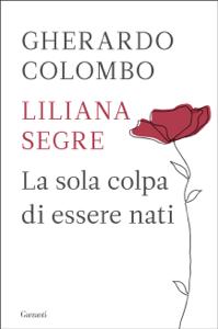 La sola colpa di essere nati da Gherardo Colombo & Liliana Segre