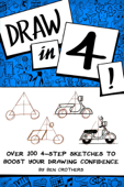 Draw in 4! Over 100 4-Step Sketches to Boost Your Drawing Confidence