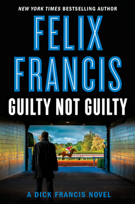 Felix Francis - Guilty Not Guilty book
