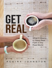 Get Real: What It Means To Have Real Faith In The Real World