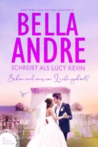 Schon mal was von Liebe gehört? di Bella Andre & Lucy Kevin Copertina del libro