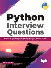 Python Interview Questions: Brush up for your next Python interview with 240+ solutions on most common challenging interview questions (English Edition)