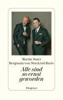 Martin Suter & Benjamin von Stuckrad-Barre - Alle sind so ernst geworden artwork
