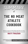 The No Meat Athlete Cookbook Whole Food Plant-Based Recipes To Fuel Your Workoutsand The Rest Of Your Life