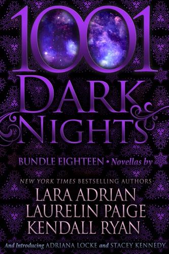 Lara Adrian, Laurelin Paige, Kendall Ryan, Adriana Locke & Stacey Kennedy - 1001 Dark Nights: Bundle Eighteen