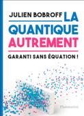 La quantique autrement. Garanti sans équations !