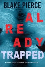 Already Trapped (A Laura Frost FBI Suspense Thriller—Book 3) - Blake Pierce by  Blake Pierce PDF Download