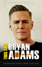 Thus Said Bryan Adams: Handpicked Quotes from a Pop Star