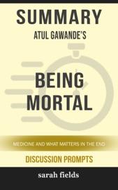 Summary Atul Gawande S Being Mortal