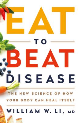 William W Li - Eat to Beat Disease book
