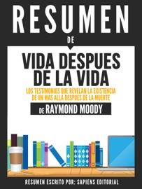 Vida Despues De La Vida Los Testimonios Que Revelan La Existencia De Un Mas Alla Despues De La Muerte Resumen Del Libro De Raymond Moody
