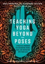Teaching Yoga Beyond The Poses