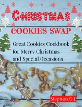 Christmas Cookies Swap:Great Cookies Cookbook For Merry Christmas And Special Occasions