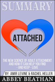 Summary of Attached: The New Science of Adult Attachment and How It Can Help You Find - And Keep - Love by Amir Levine & Rachel Heller