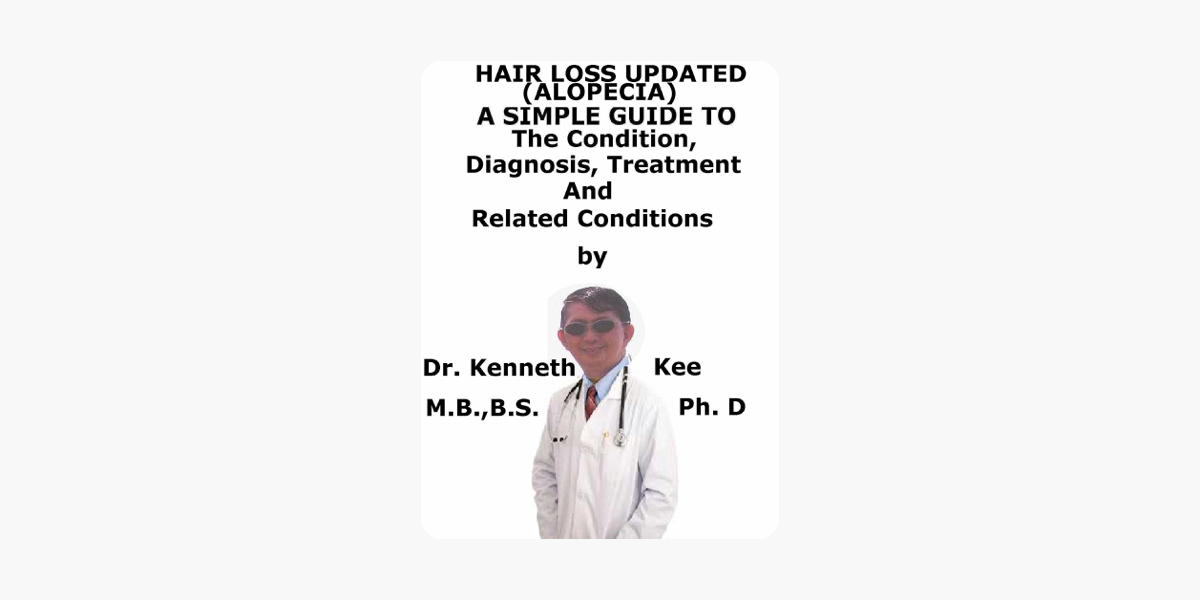 Hair Loss Updated (Alopecia), A Simple Guide To The Condition, Diagnosis,  Treatment And Related Conditions