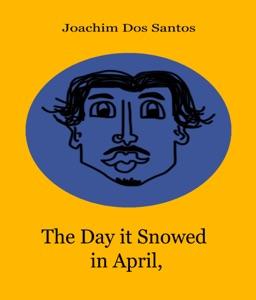 The Day it Snowed in April, par Joachim Dos Santos Couverture de livre