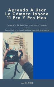 Aprenda A Usar La Cámara Iphone 11 Pro Y Pro Max
