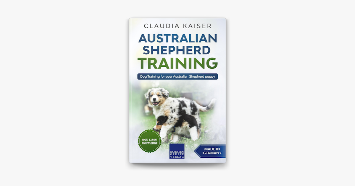 Australian Shepherd Training Dog Training For Your Australian Shepherd Puppy On Apple Books