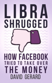 Libra Shrugged: How Facebook Tried to Take Over the Money Book Cover